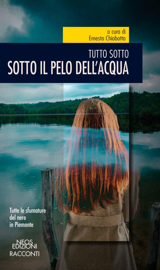 """Coazze apre agosto """"Sotto il pelo dell'acqua"""": antologia del noir. Copertina del libro ragazza davanti all'acqua"""